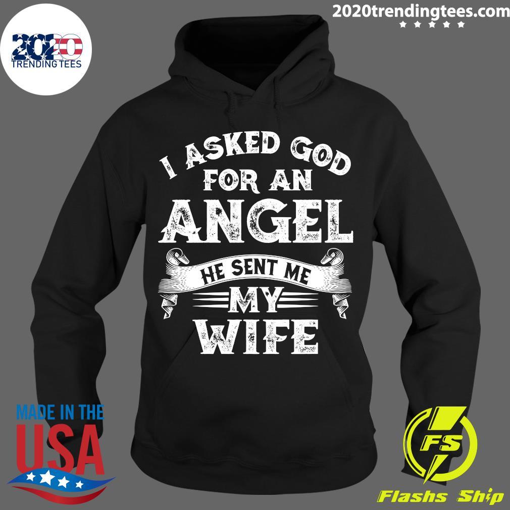 I Asked God For An Angel He Sent Me My Wife Shirt Hoodie