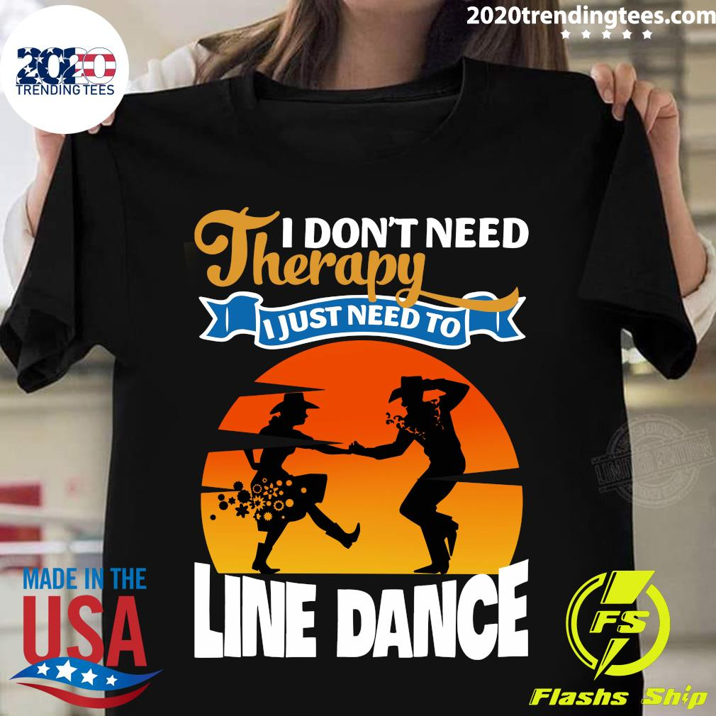 I Don't Need Therapy I Just Need To Line Dance Shirt