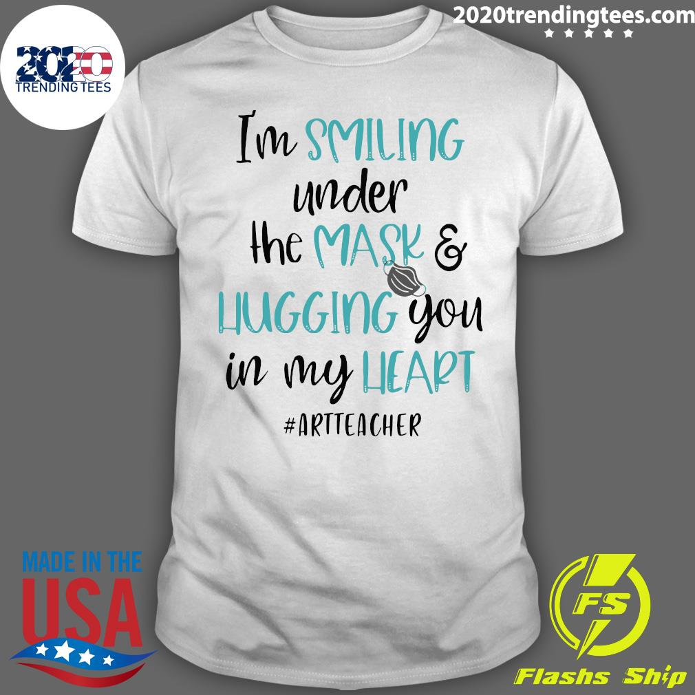 I'm Smiling Under The Mask And Hugging You In My Heart Art Teacher Shirt