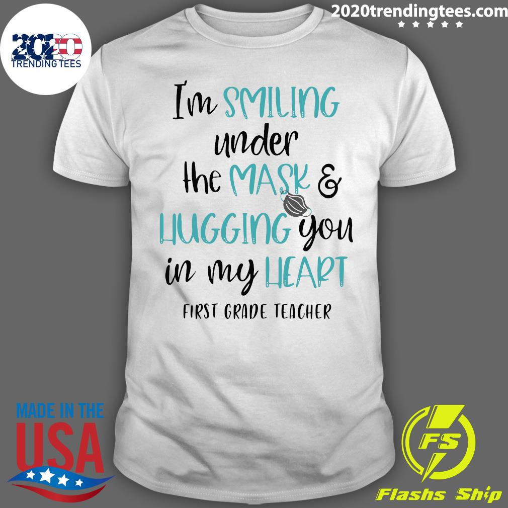 I'm Smiling Under The Mask And Hugging You In My Heart First Grade Teacher Shirt