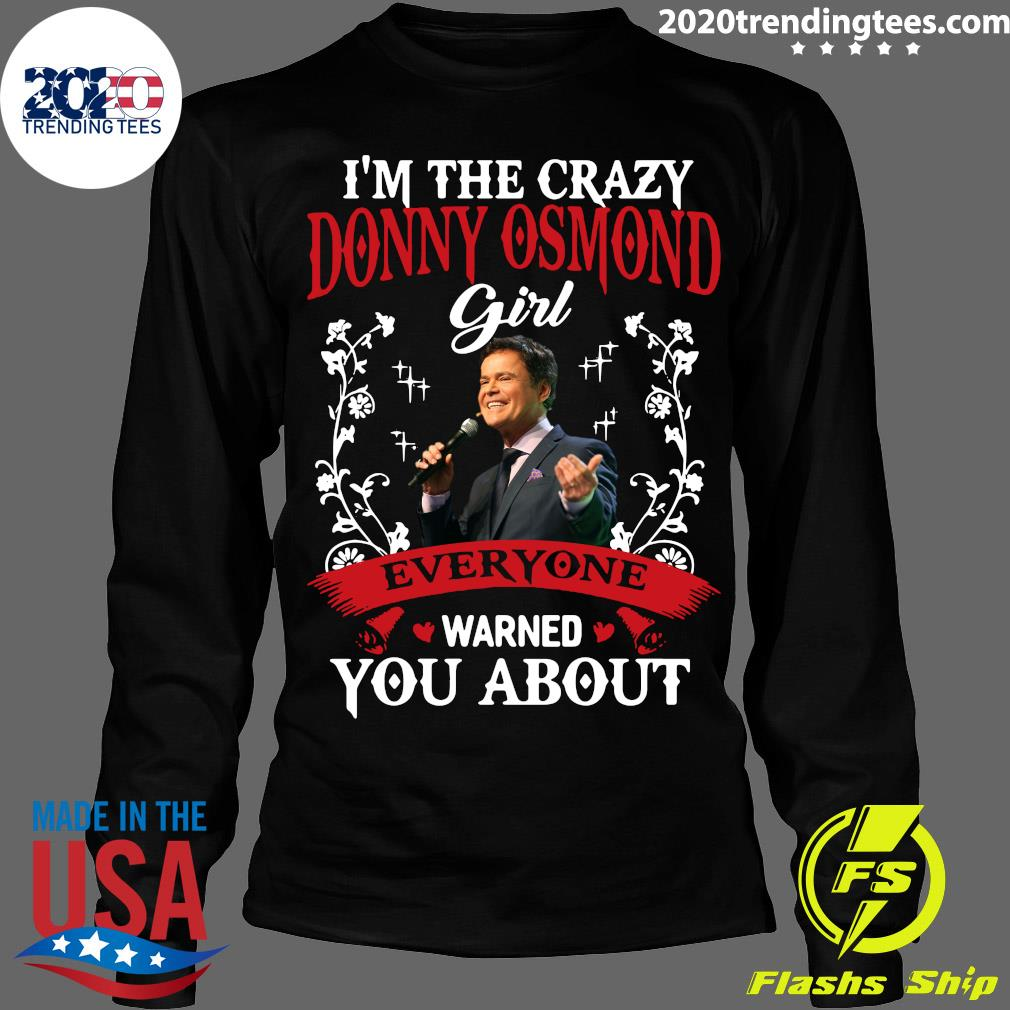 I'm The Crazy Donny Osmond Girl Everyone Warned You About Shirt Longsleeve