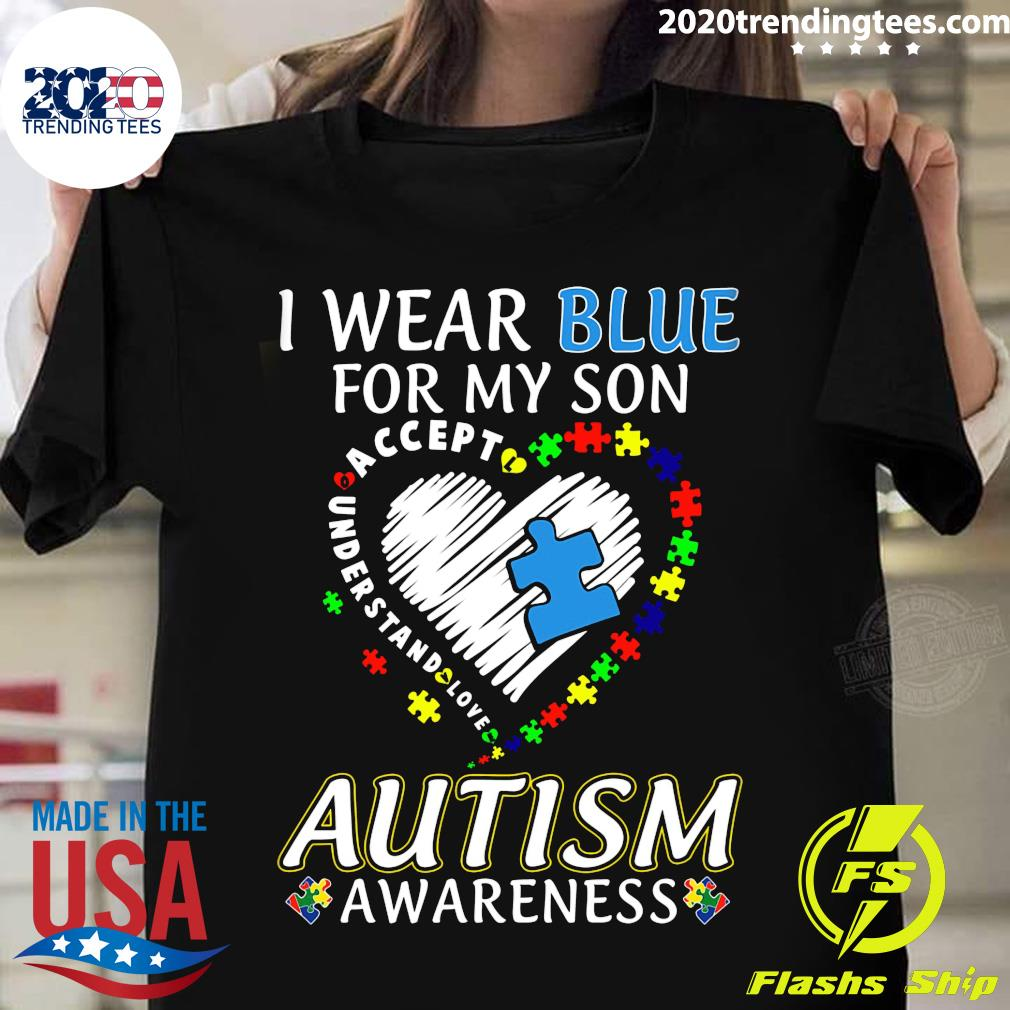 I Wear Blue For My Son Accept Understand Love Autism Awareness Shirt