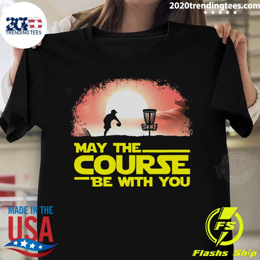 May The Course Be With You Disc Golf Shirt