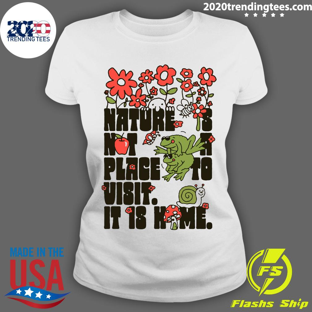Nature Is Not A Place To Visit It Is Home Shirt Ladies tee