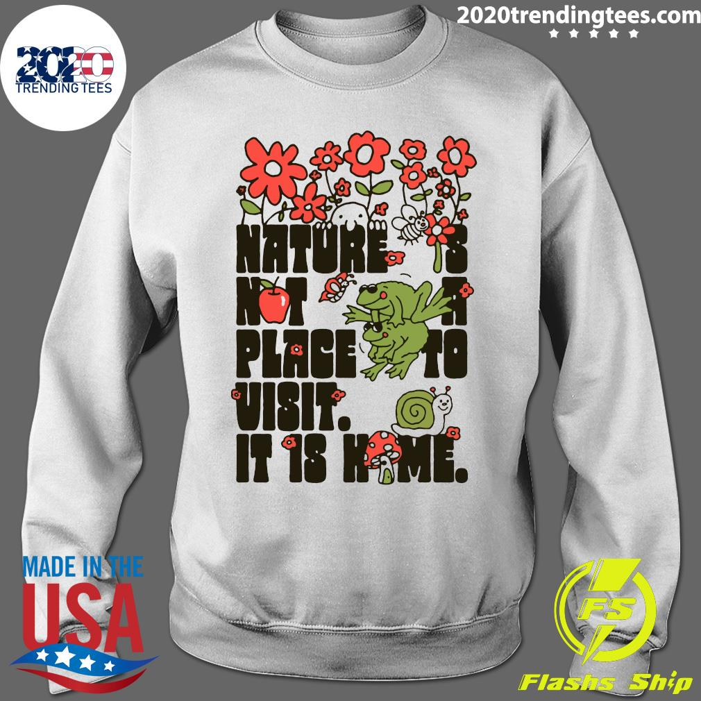 Nature Is Not A Place To Visit It Is Home Shirt Sweater