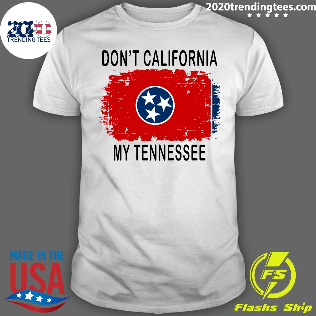 Official Don't California My Tennessee Shirt