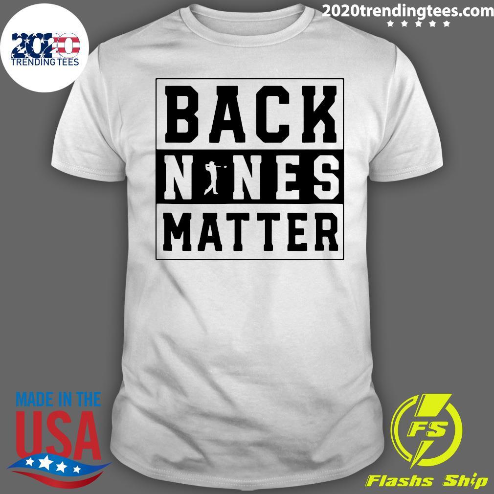 Official Golf Back Nines Matter Shirt