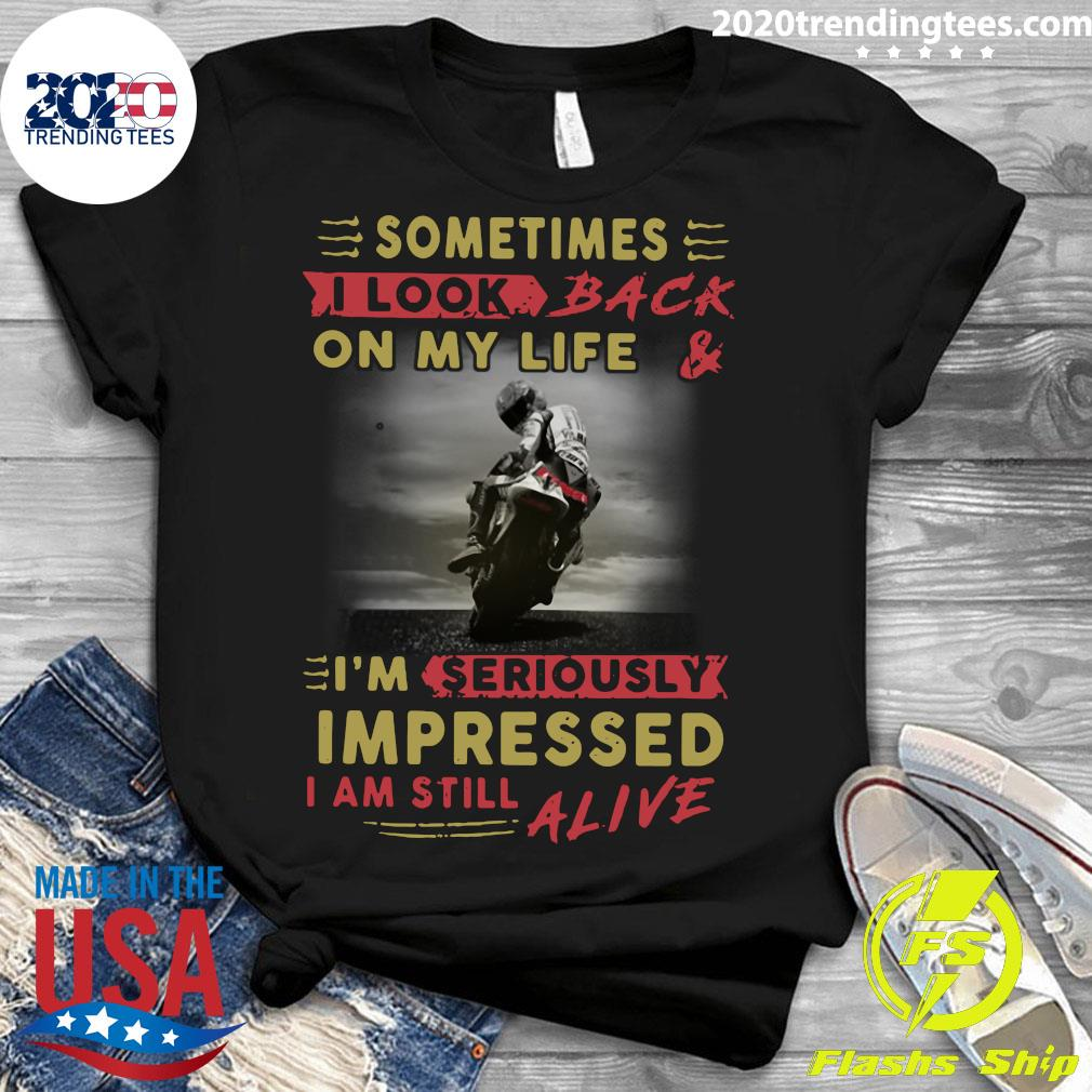 Official Sometimes I Look Back On My Life And I'm Seriously Impressed I Am Still Alive Shirt Ladies tee