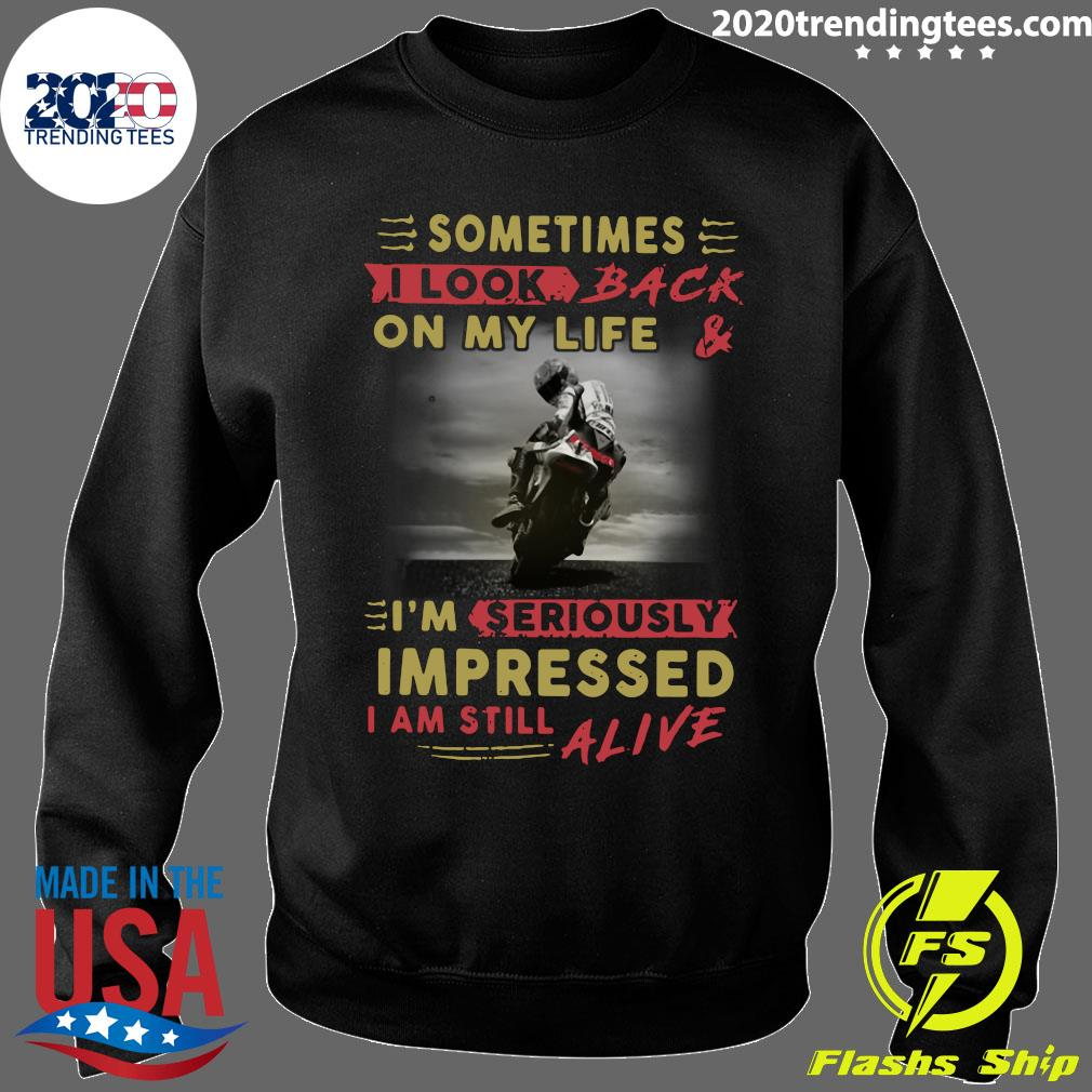 Official Sometimes I Look Back On My Life And I'm Seriously Impressed I Am Still Alive Shirt Sweater
