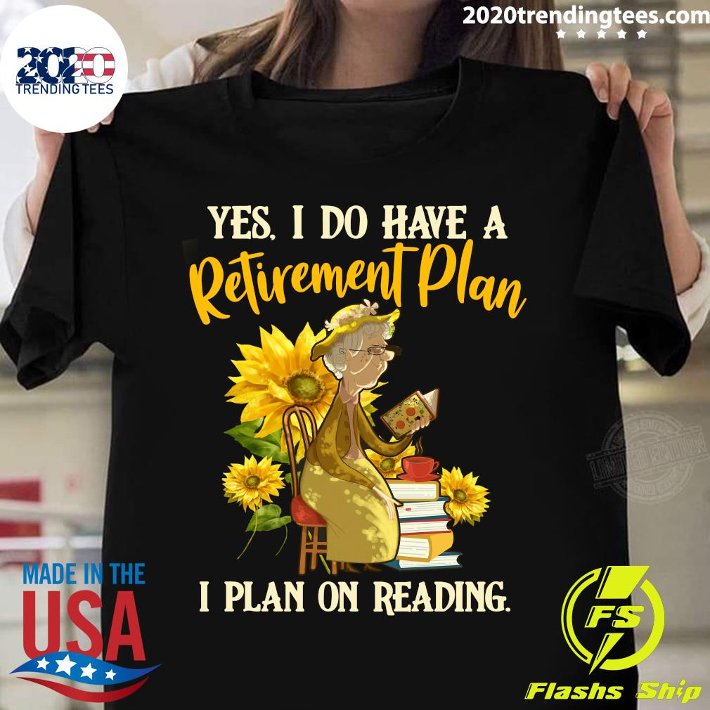Official Yes I Do Have A Retirement Plan I Plan On Reading Shirt