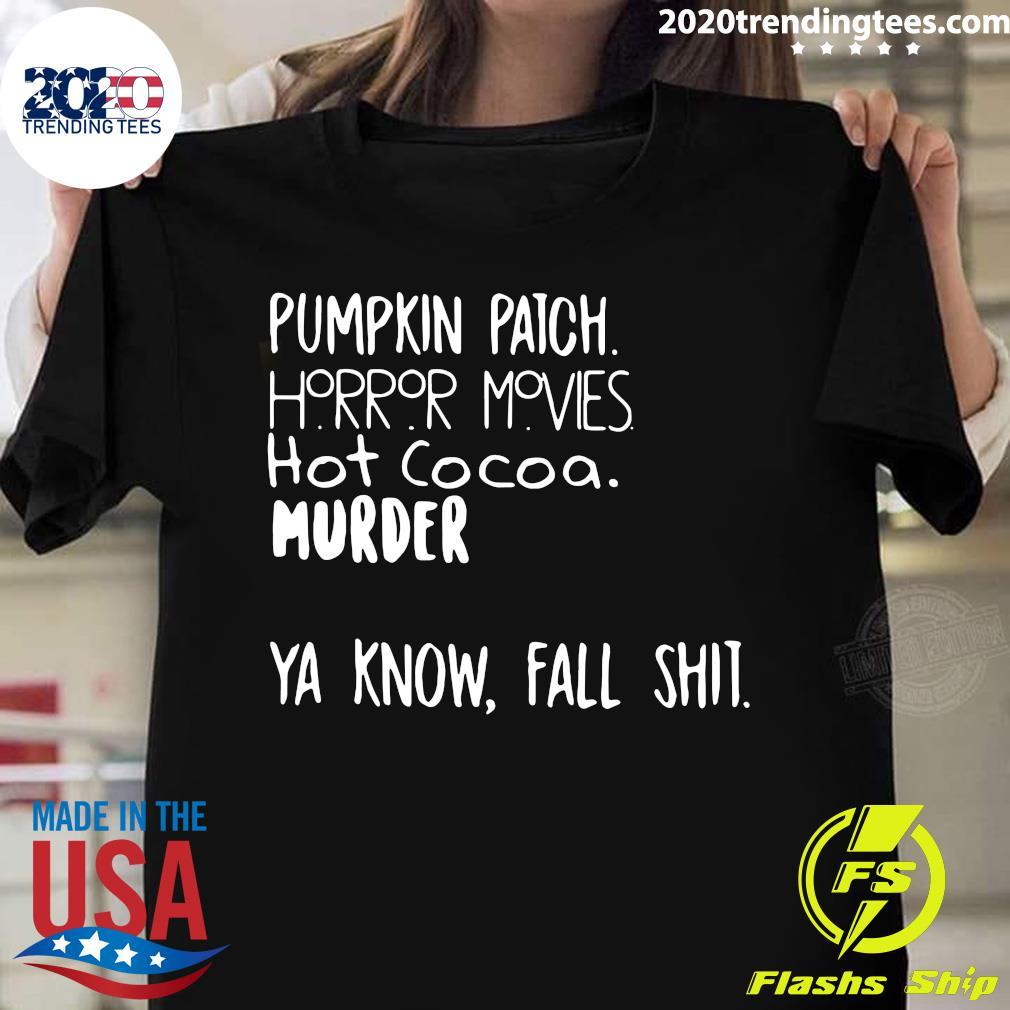 Pumpkin Patch Horror Movies Hot Cocoa Murder Ya Know Fall Shit Shirt