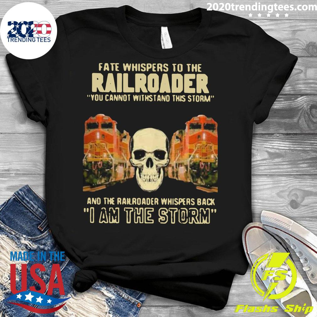 Skull Fate Whispers To The Bnsf Railroader You Cannot Withstand The Storm And The Railroad Back I Am The Storm Shirt Ladies tee