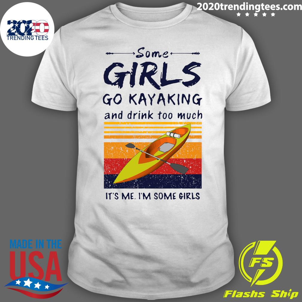 Some Girls Go Kayaking And Drink Too Much Its Me Im Some Girls Vintage Retro Shirt