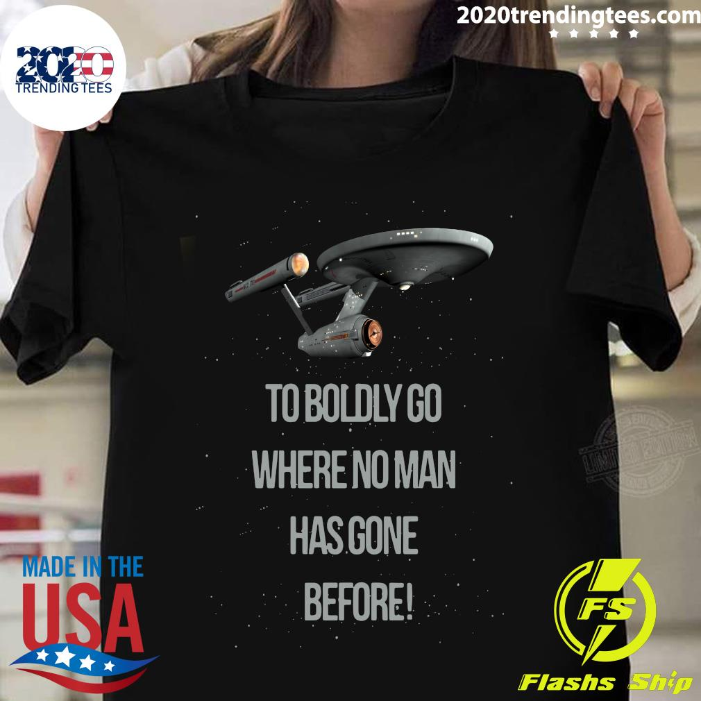 Star Trek To Boldly Go Where No Man Has Gone Before Shirt