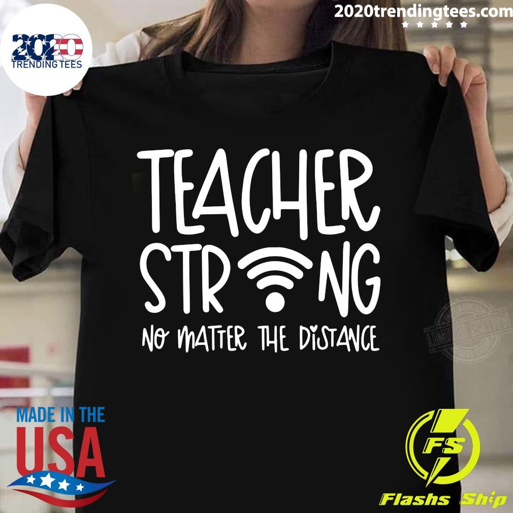Teacher Strong No Matter The Distance Shirt