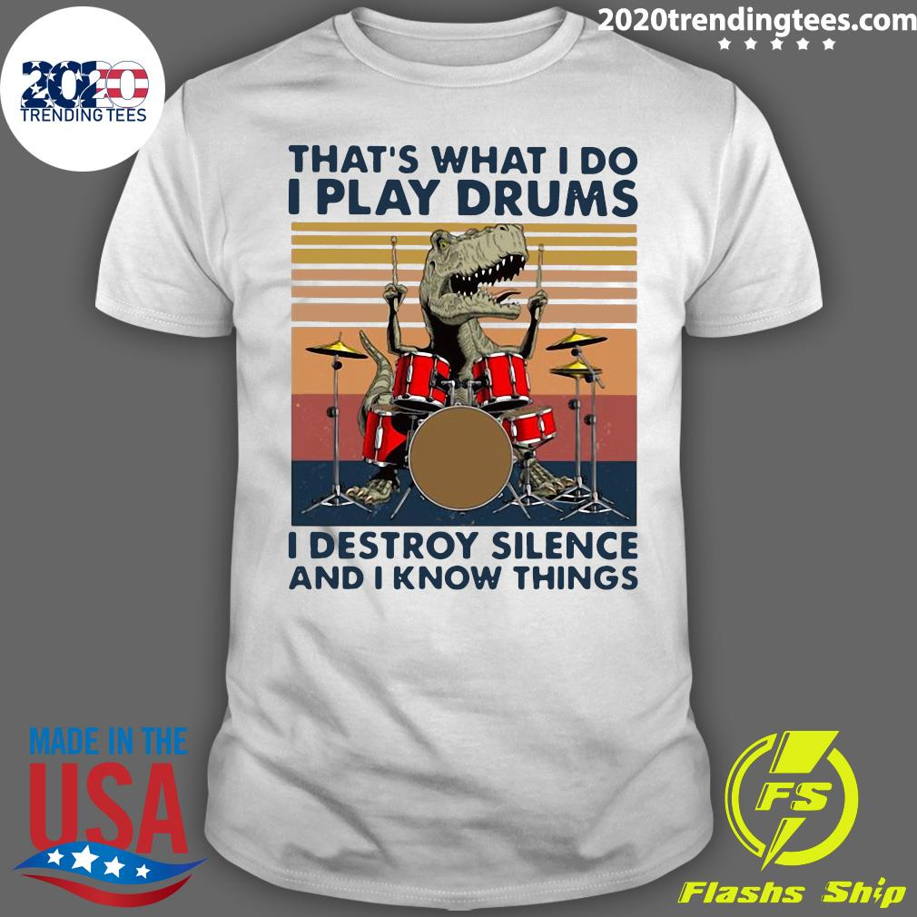 That's What I Do I Play Drums I Destroy Silence And I Know Things Vintage shirt