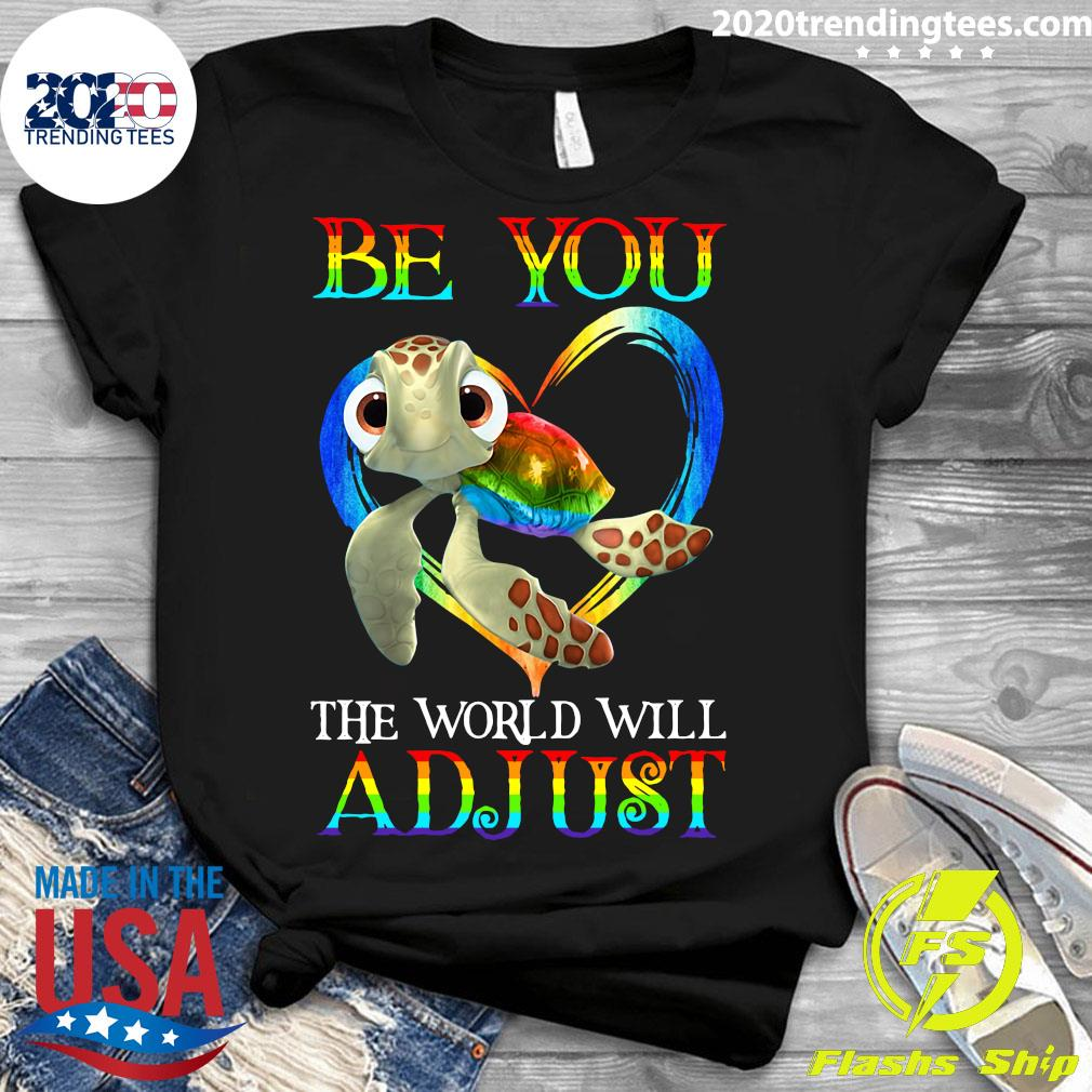 Turtle Be You The World Will Adjust Shirt Ladies tee