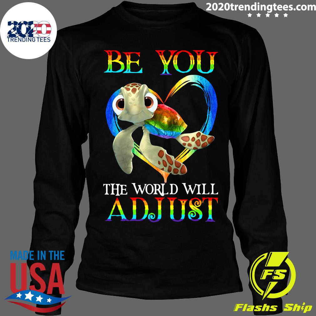 Turtle Be You The World Will Adjust Shirt Longsleeve