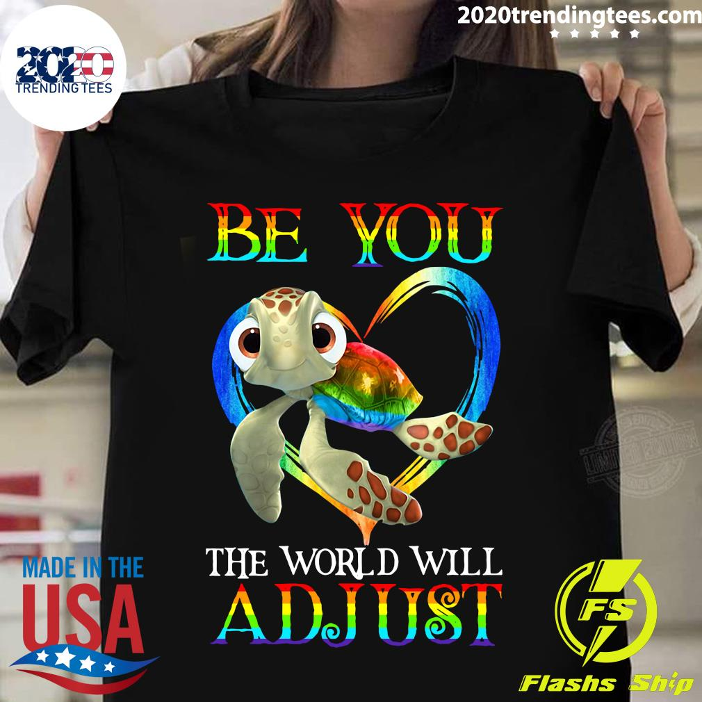 Turtle Be You The World Will Adjust Shirt