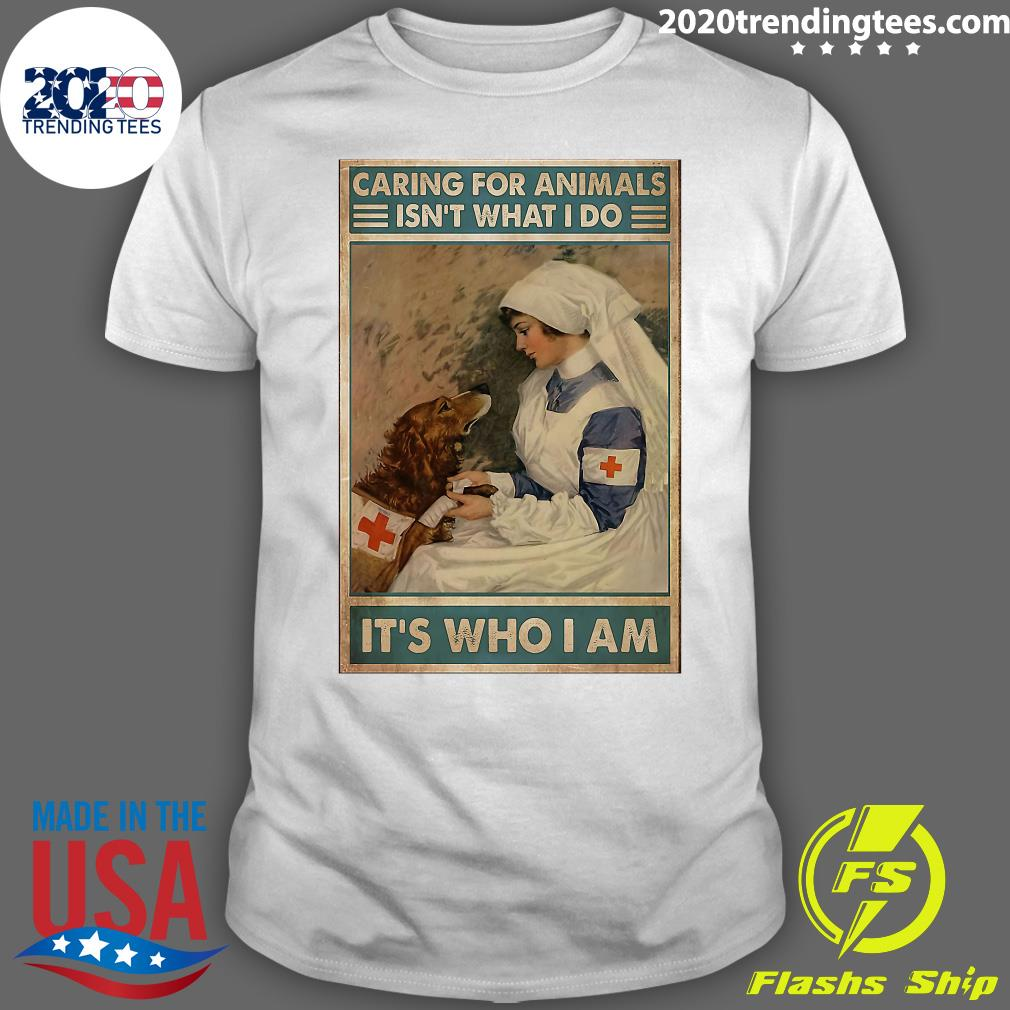 Veterinarian Caring For Animals Isn't What I Do It's Who I Am Shirt