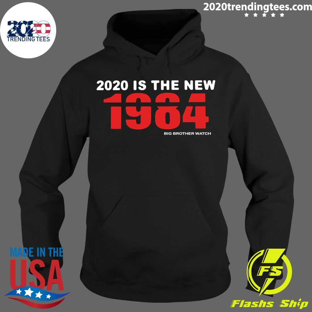 2020 Is The New 1984 Big Brother Watch Shirt Hoodie