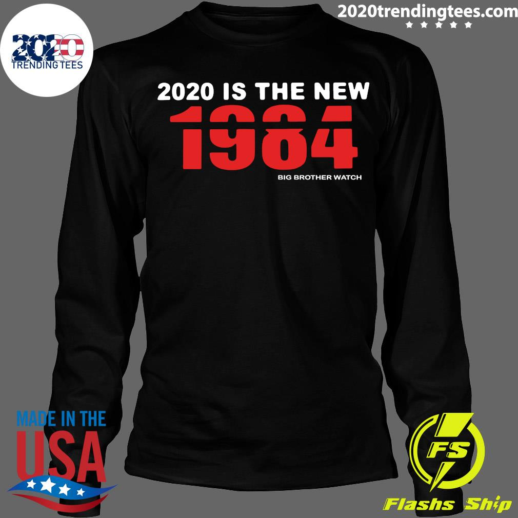 2020 Is The New 1984 Big Brother Watch Shirt Longsleeve