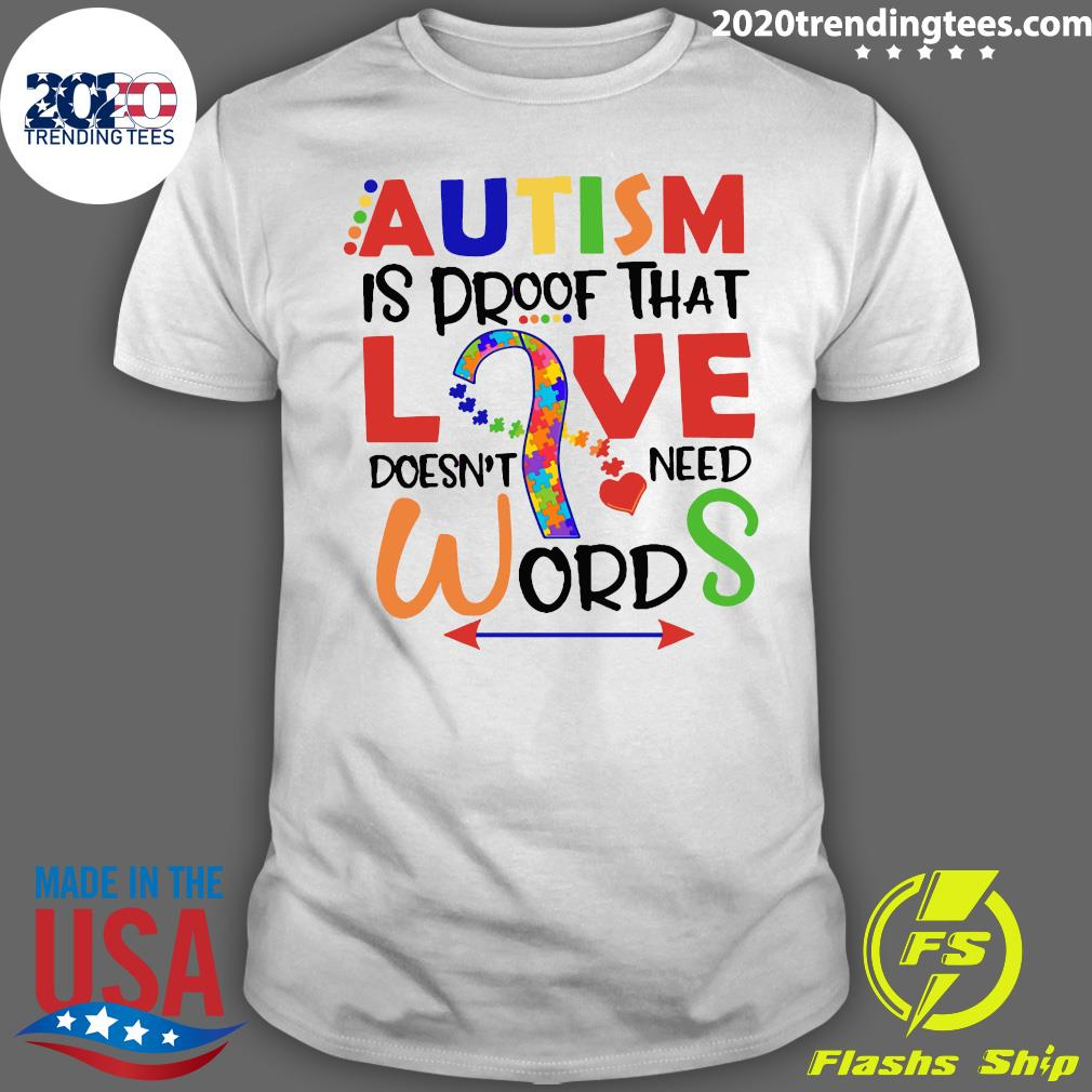 Autism Is Proof That Love Doesn't Need Words Shirt