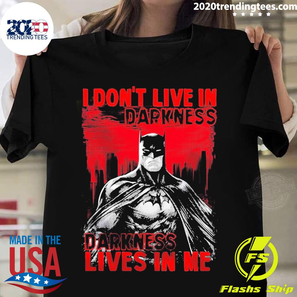 Batman I Don't Live In Darkness Darkness Lives In Me Shirt