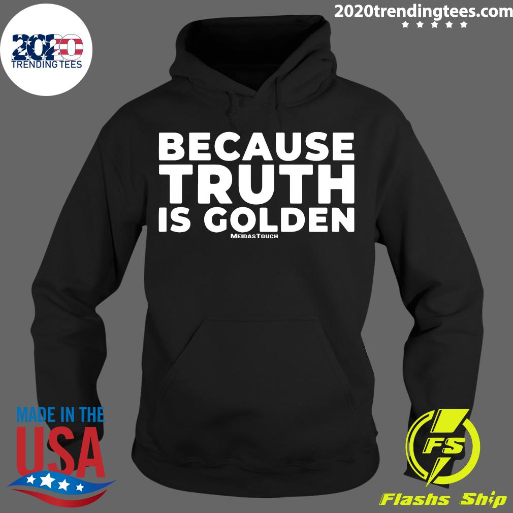 Because Truth is Golden Meidastouch Shirt Hoodie