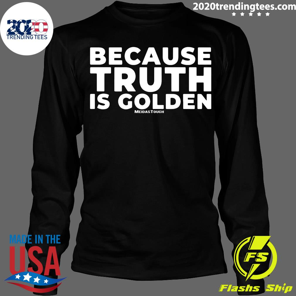 Because Truth is Golden Meidastouch Shirt Longsleeve