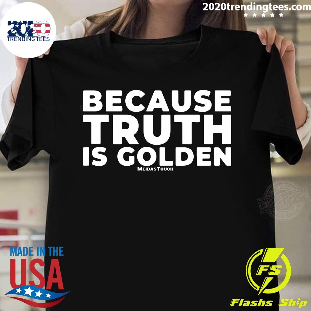 Because Truth is Golden Meidastouch Shirt