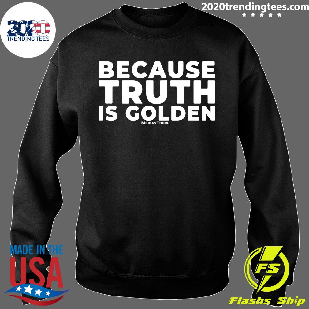 Because Truth is Golden Meidastouch Shirt Sweater