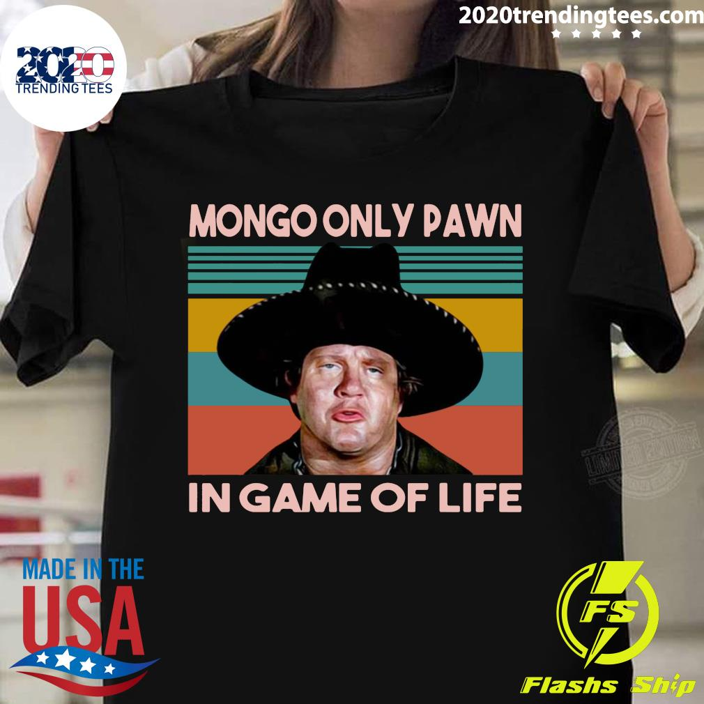 Blazing Saddles Mongo Only Pawn In Game Of Life Vintage Shirt