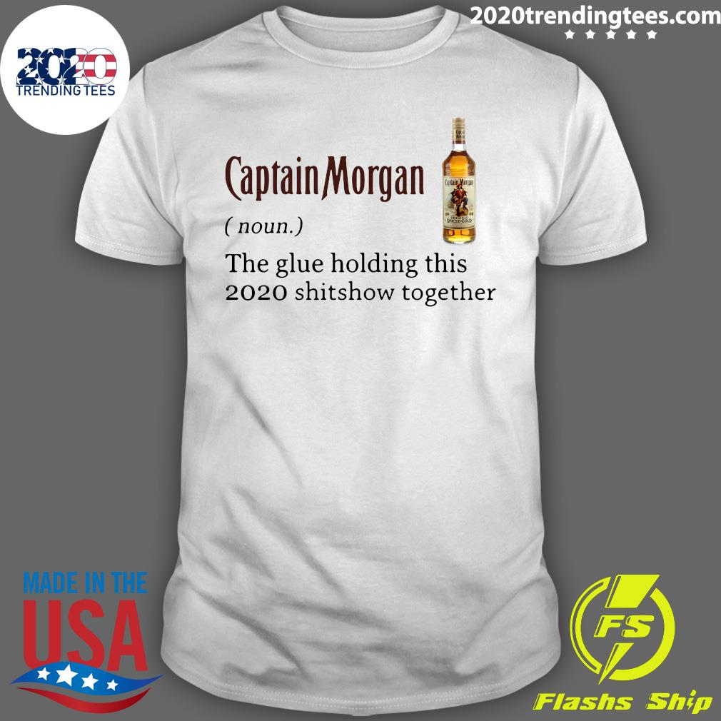 Captain Morgan Noun The Glue Holding This 2020 Shitshow Together Shirt