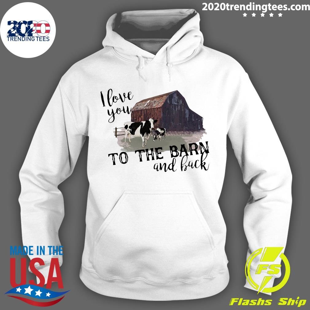 Cow I Love You To The Barn And Back Shirt Hoodie