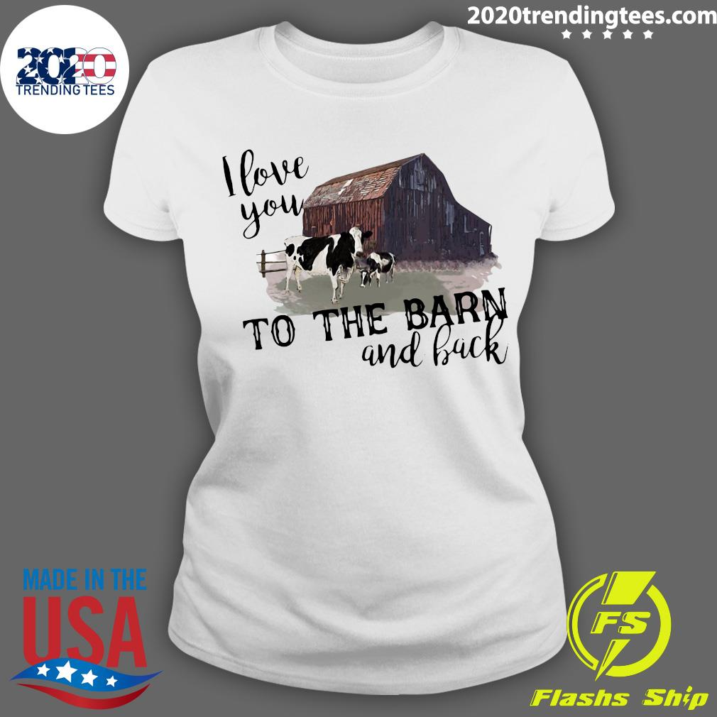 Cow I Love You To The Barn And Back Shirt Ladies tee