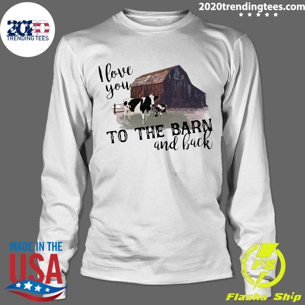 Cow I Love You To The Barn And Back Shirt Longsleeve