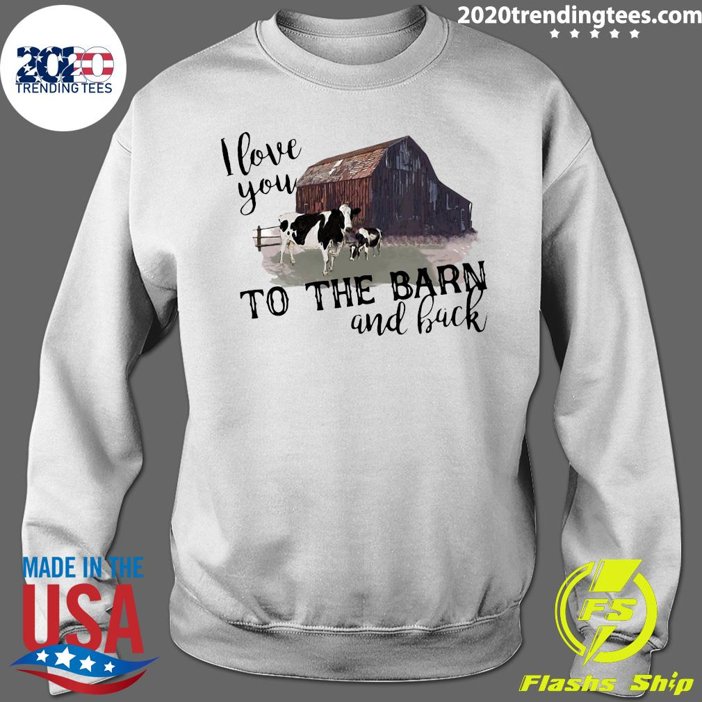 Cow I Love You To The Barn And Back Shirt Sweater