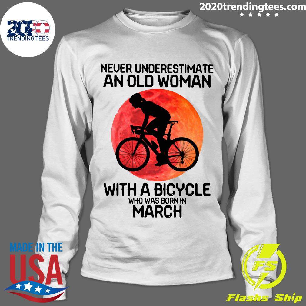 Cycling Never Underestimate An Old Woman With A Bicycle Who Was Born In March Shirt Longsleeve