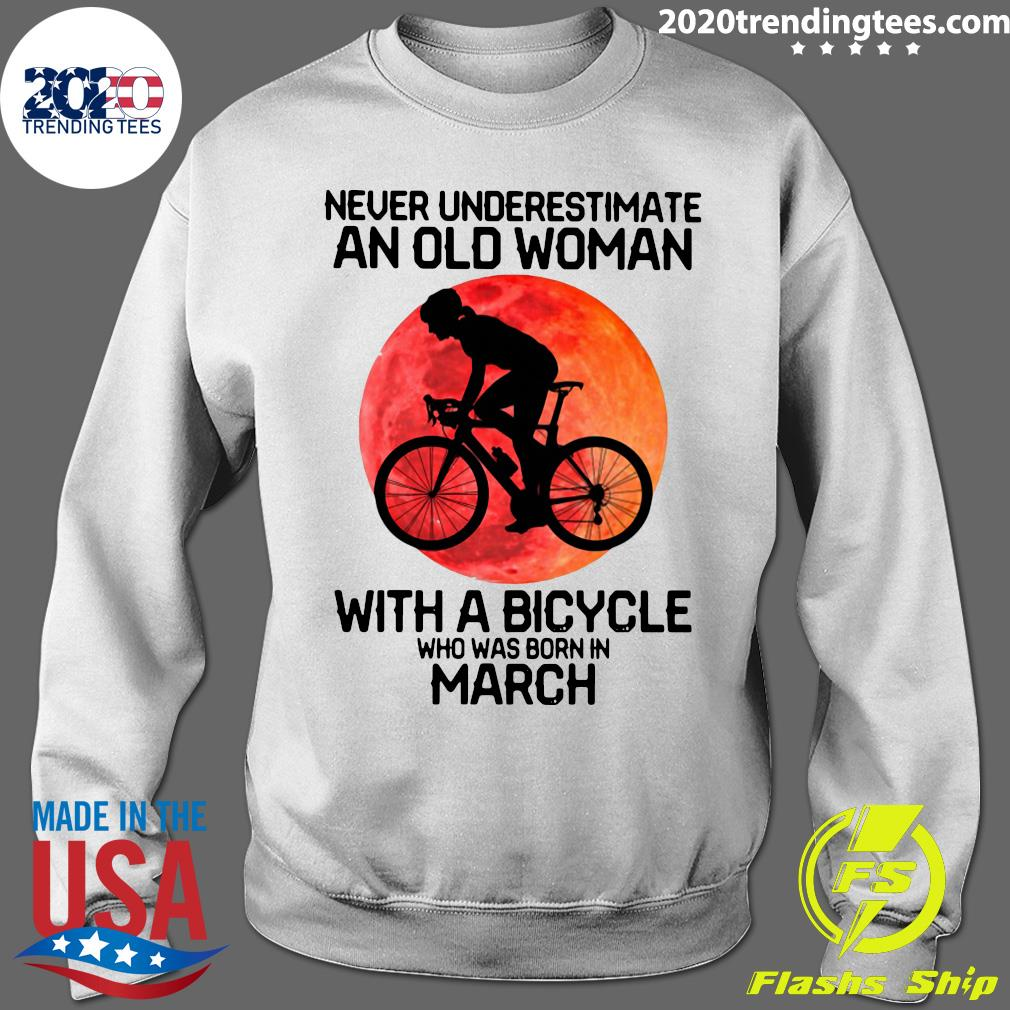 Cycling Never Underestimate An Old Woman With A Bicycle Who Was Born In March Shirt Sweater