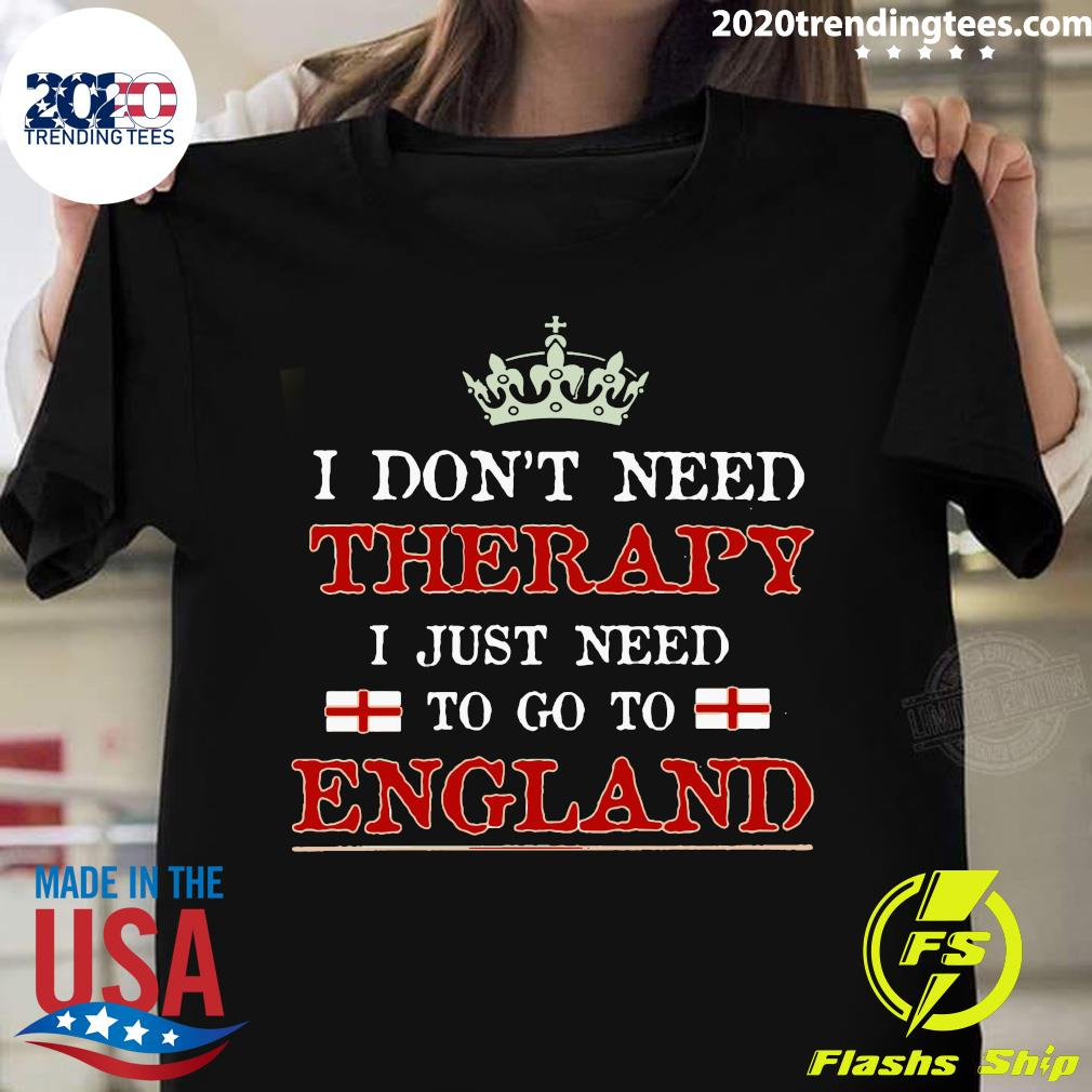 Don't Need Therapy Just Need To Go To England Shirt