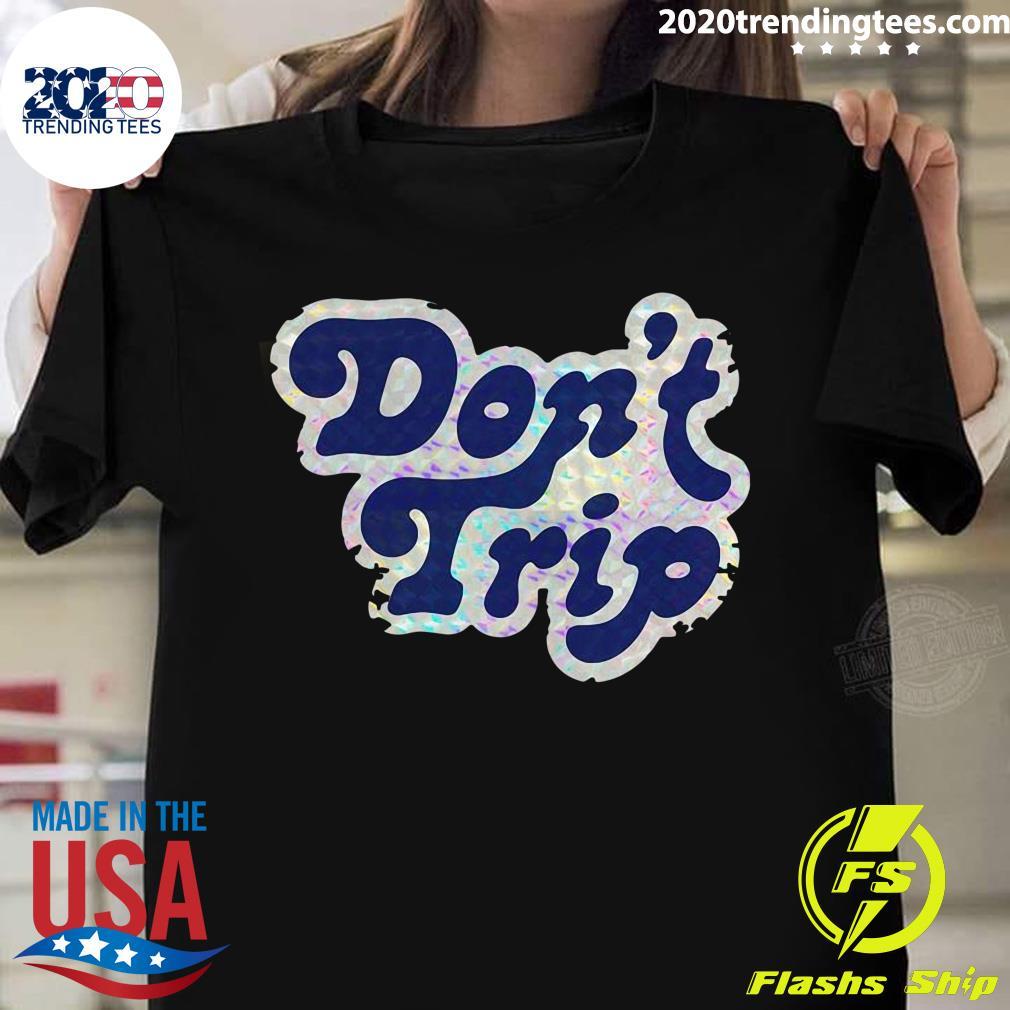 Don't Trip Shirt
