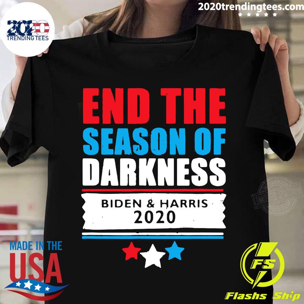 End The Season Of Darkness Biden And Harris 2020 Shirt