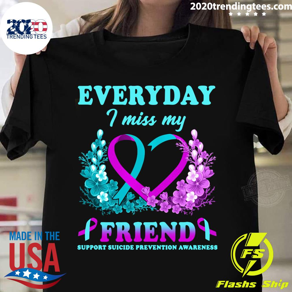 Everyday I Miss My Friend Support Suicide Prevention Awareness Shirt