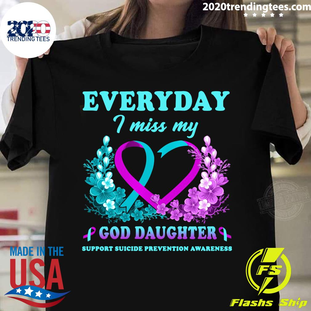 Everyday I Miss My God Daughter Support Suicide Prevention Awareness Shirt