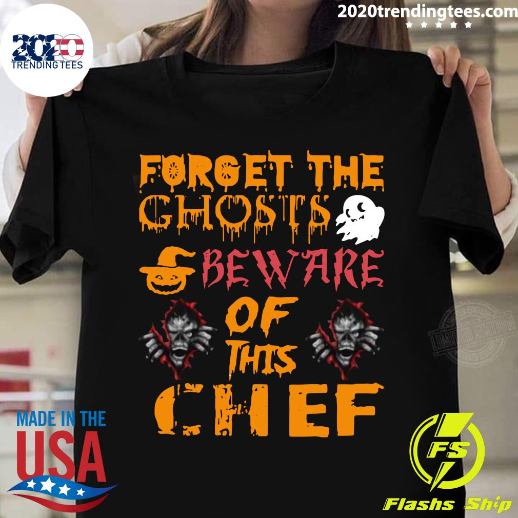 Forget Ghosts Beware This Chef Halloween Shirt