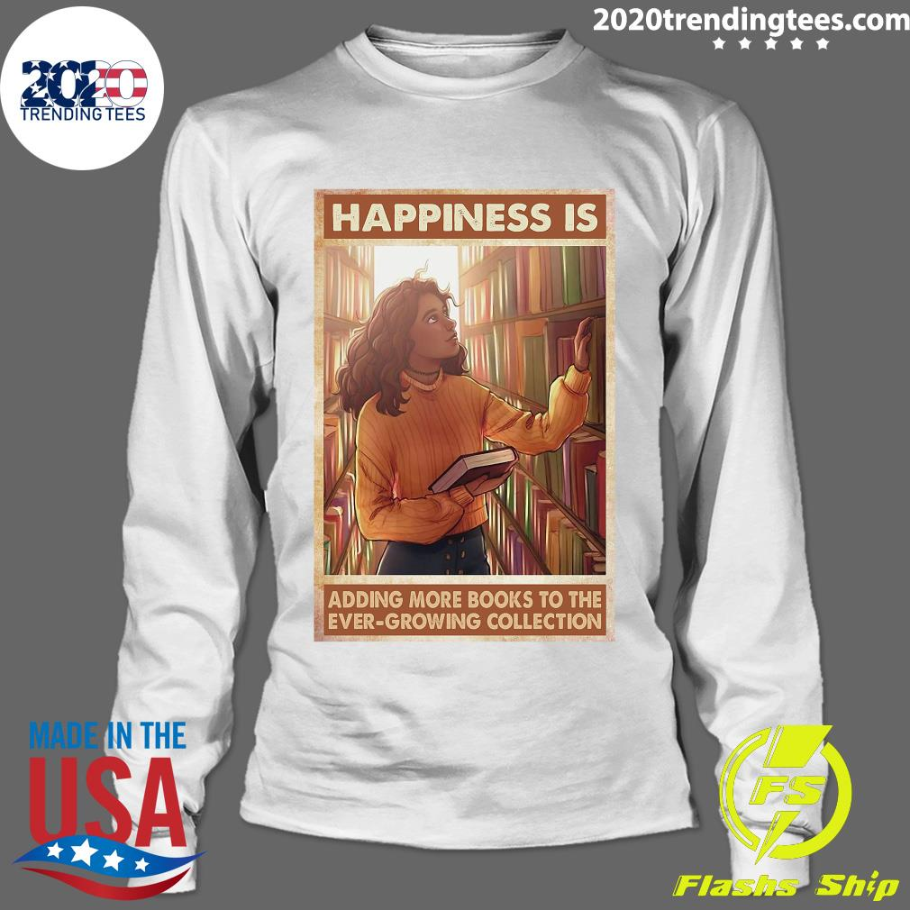 Happiness Is Adding More Books To The Ever Growing Collection Shirt Longsleeve