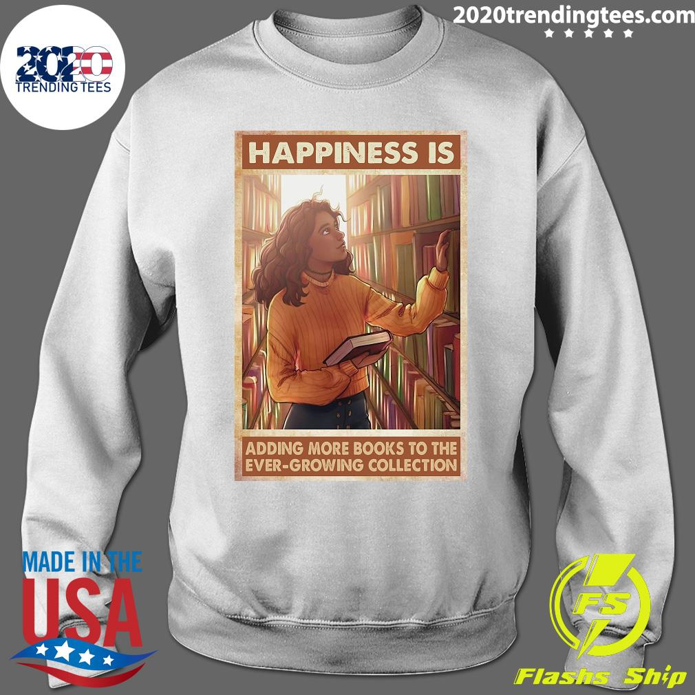 Happiness Is Adding More Books To The Ever Growing Collection Shirt Sweater