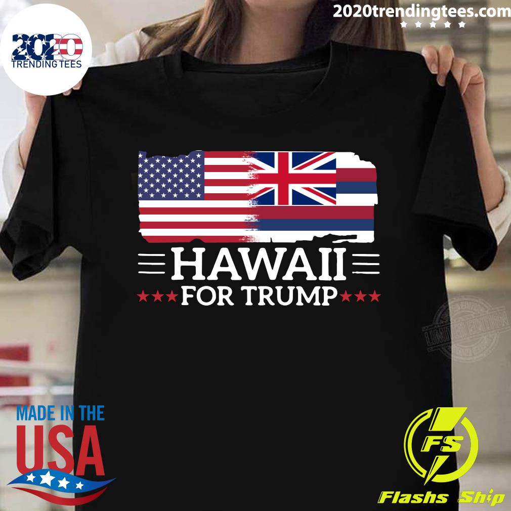 Hawaii For Trump President 2020 Flag America Election shirt
