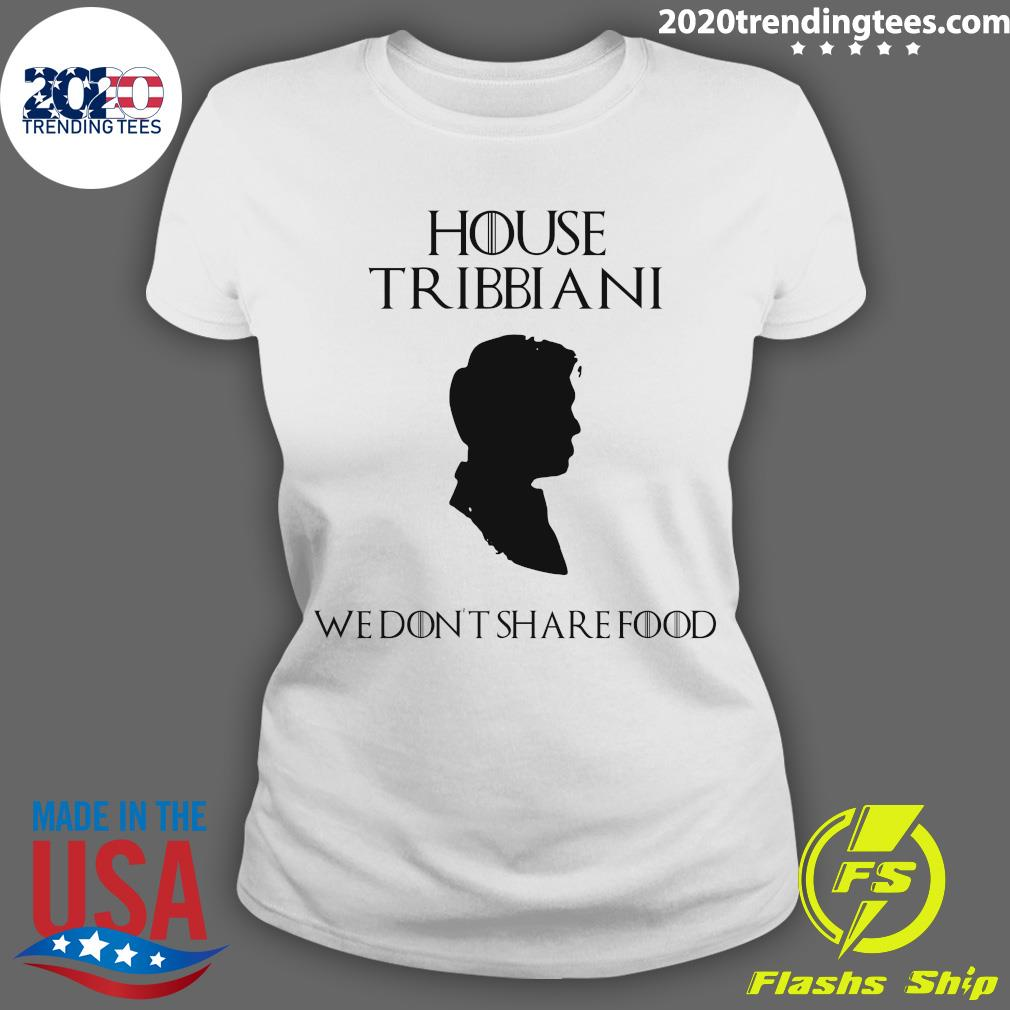 House Tribbiani We Don't Share Food Shirt Ladies tee